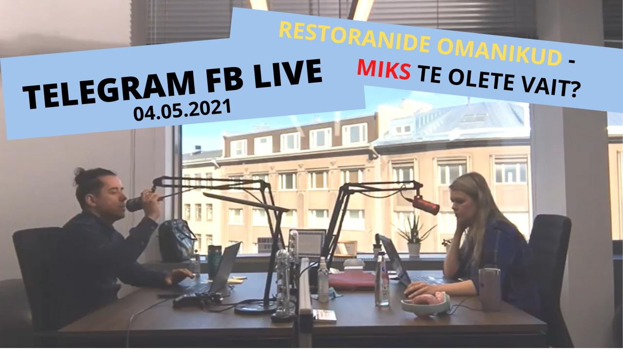 Telegrami FB live 4. mai 2021: restoranide omanikud – miks te olete vait?