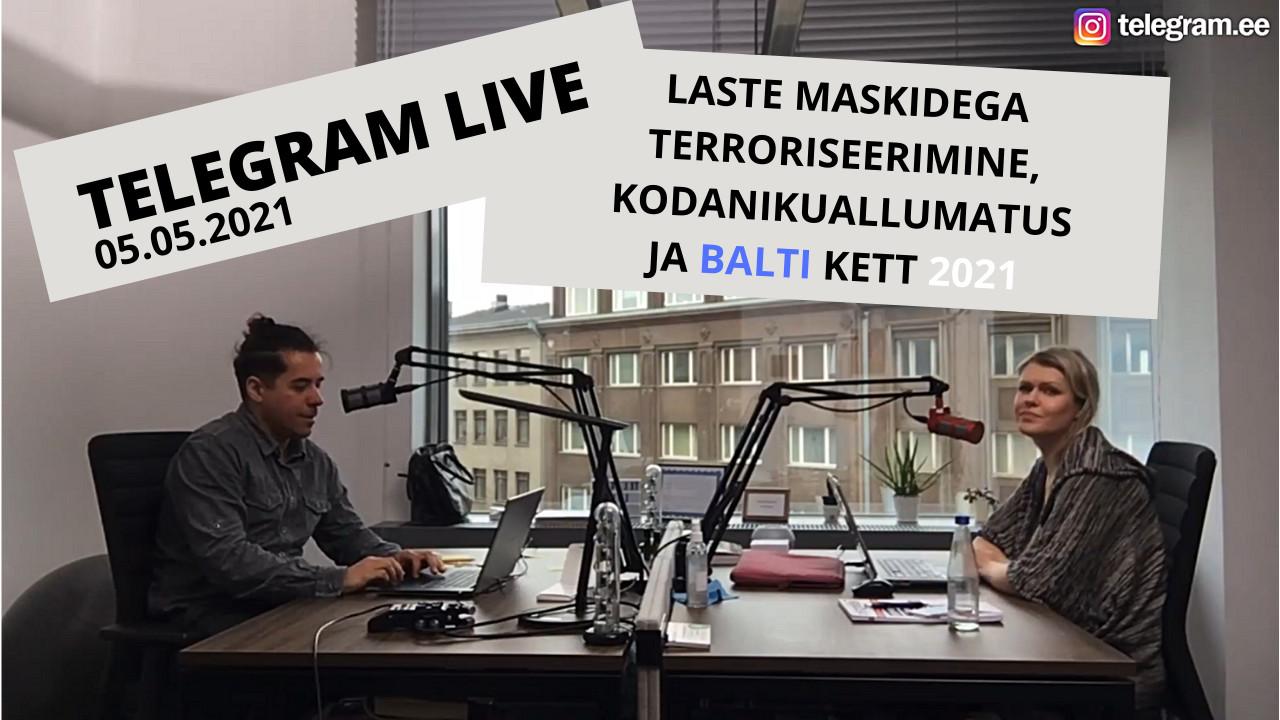 Telegrami FB live 5. mai 2021: laste maskidega terroriseerimine, kodanikuallumatus ja Balti kett
